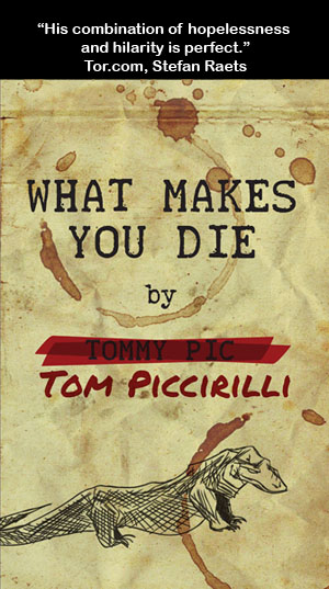 What Makes You Die by Tom Piccirilli